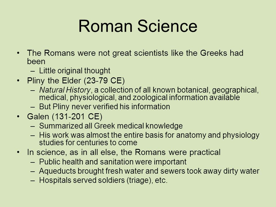 Roman Science The Romans were not great scientists like the Greeks had been. Little original thought.