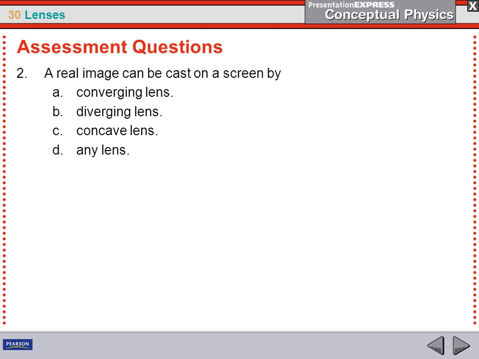 Assessment Questions A real image can be cast on a screen by