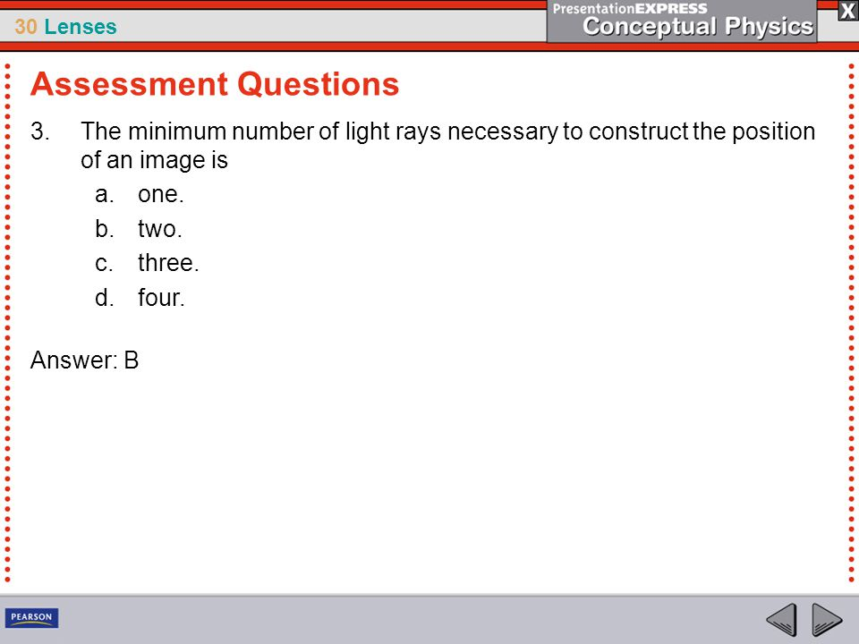 Assessment Questions The minimum number of light rays necessary to construct the position of an image is.