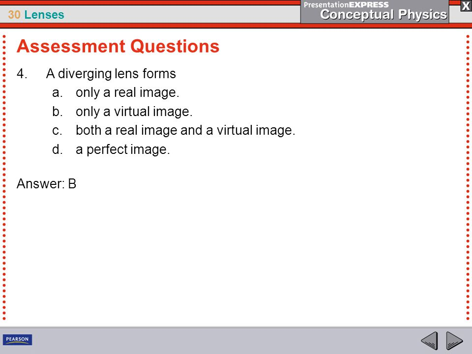 Assessment Questions A diverging lens forms only a real image.