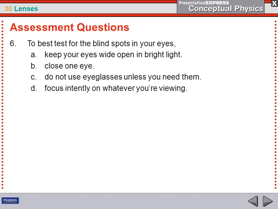 Assessment Questions To best test for the blind spots in your eyes,