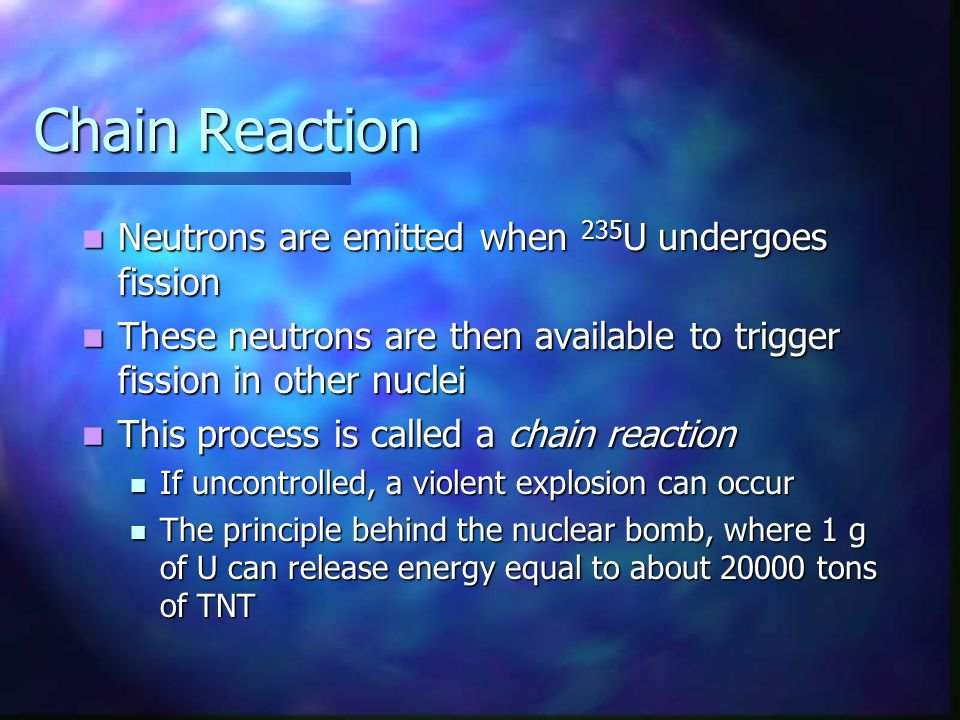 Chain Reaction Neutrons are emitted when 235U undergoes fission