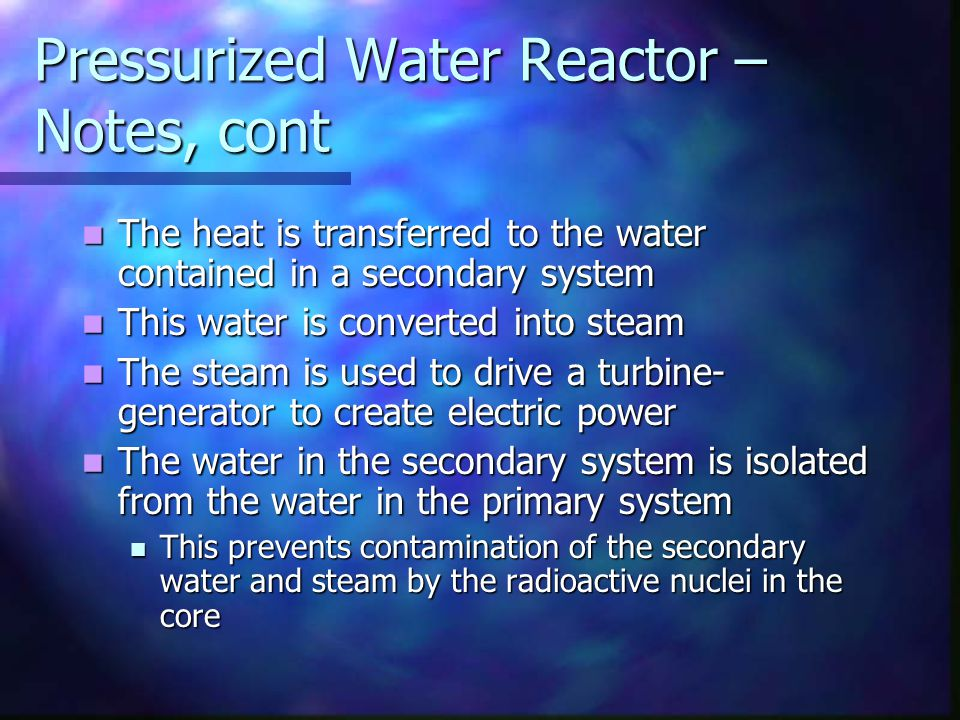 Pressurized Water Reactor – Notes, cont