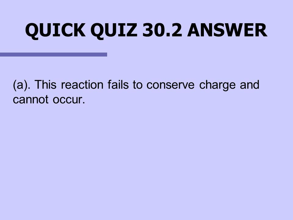 (a). This reaction fails to conserve charge and cannot occur.