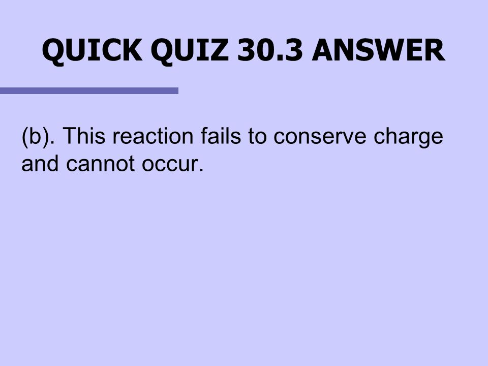 (b). This reaction fails to conserve charge and cannot occur.