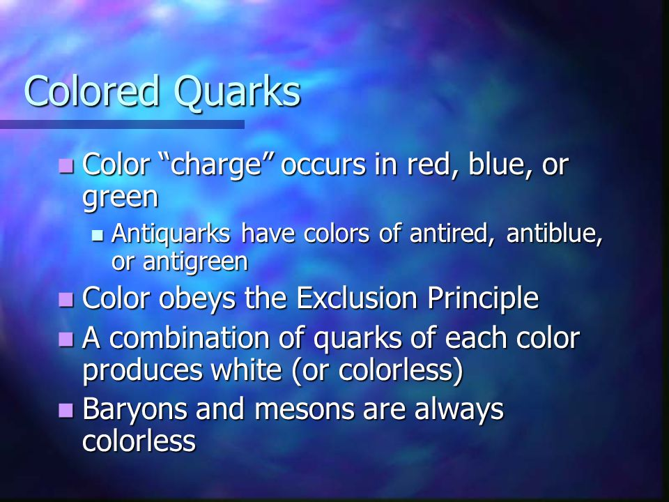 Colored Quarks Color charge occurs in red, blue, or green