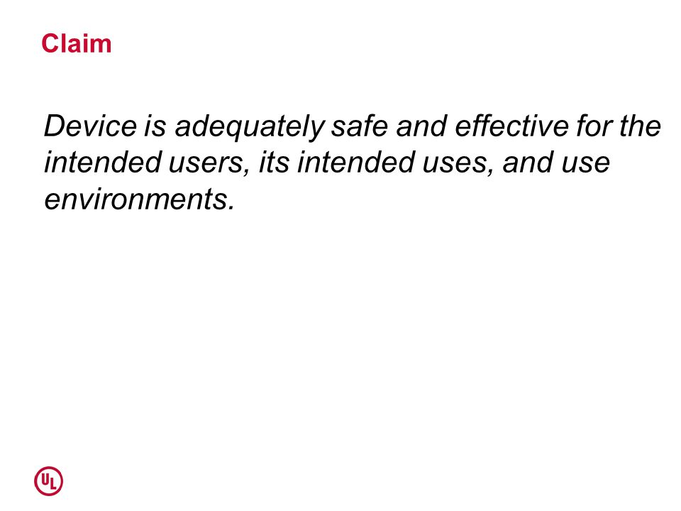 Claim Device is adequately safe and effective for the intended users, its intended uses, and use environments.