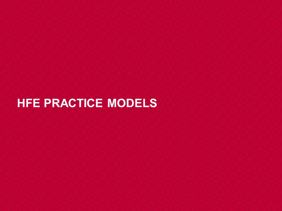 HFE PRACTICE MODELS I'll take just a couple of minutes to summarizes the benefits of an HFE procedure, but starting with the benefits of HFE itself.