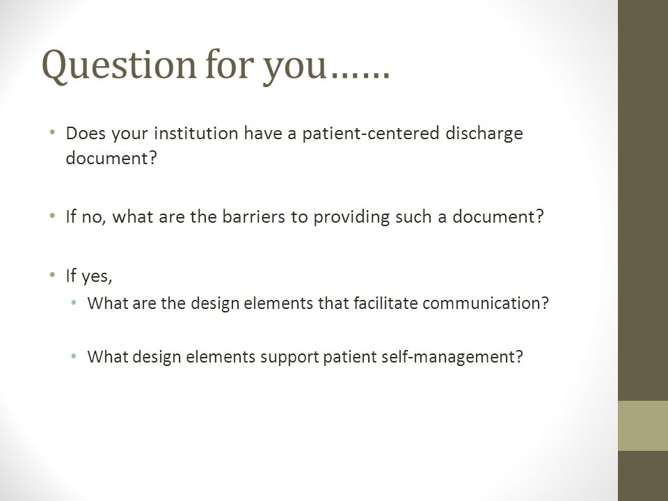 Question for you…… Does your institution have a patient-centered discharge document If no, what are the barriers to providing such a document