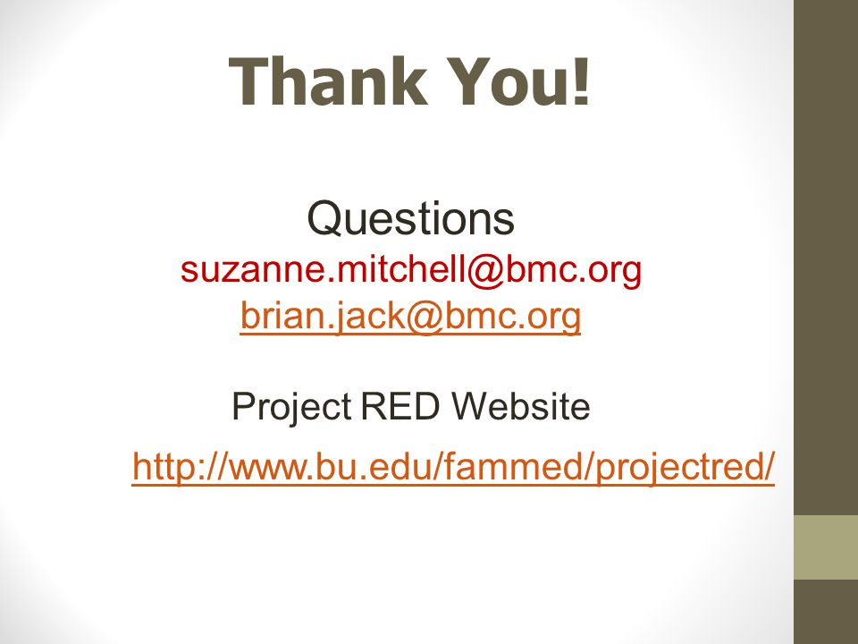 Thank You! Questions suzanne.mitchell@bmc.org brian.jack@bmc.org