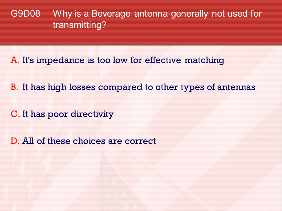 G9D08 Why is a Beverage antenna generally not used for transmitting