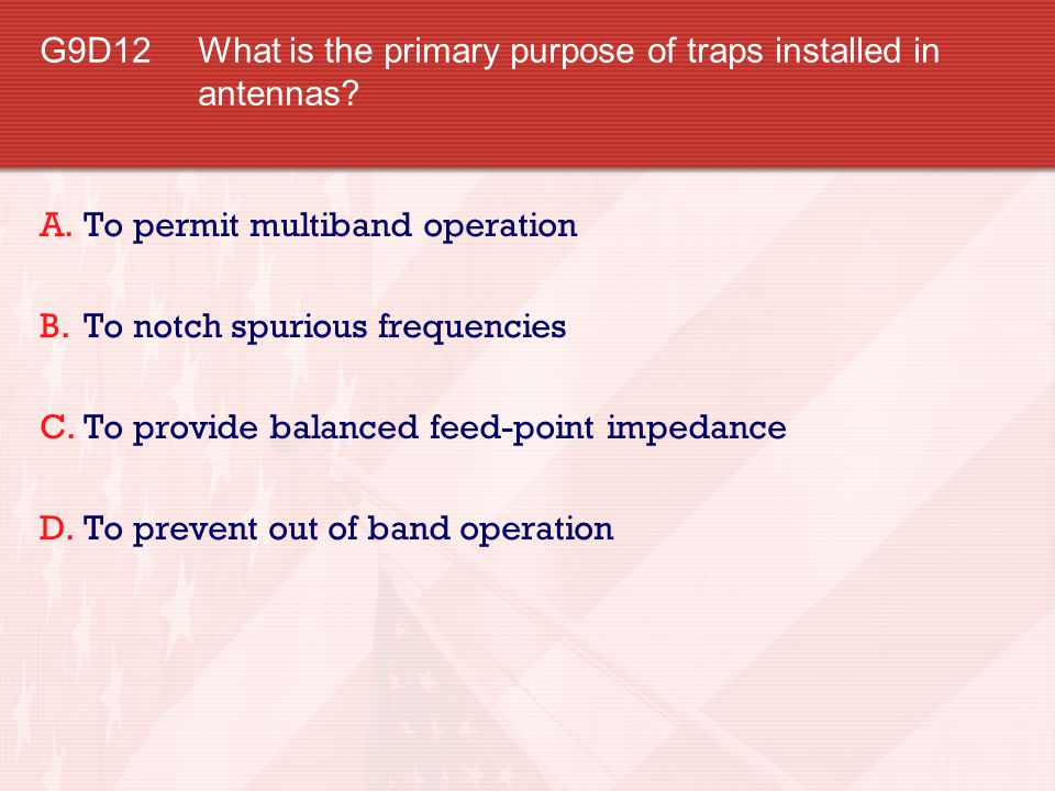 G9D12 What is the primary purpose of traps installed in antennas