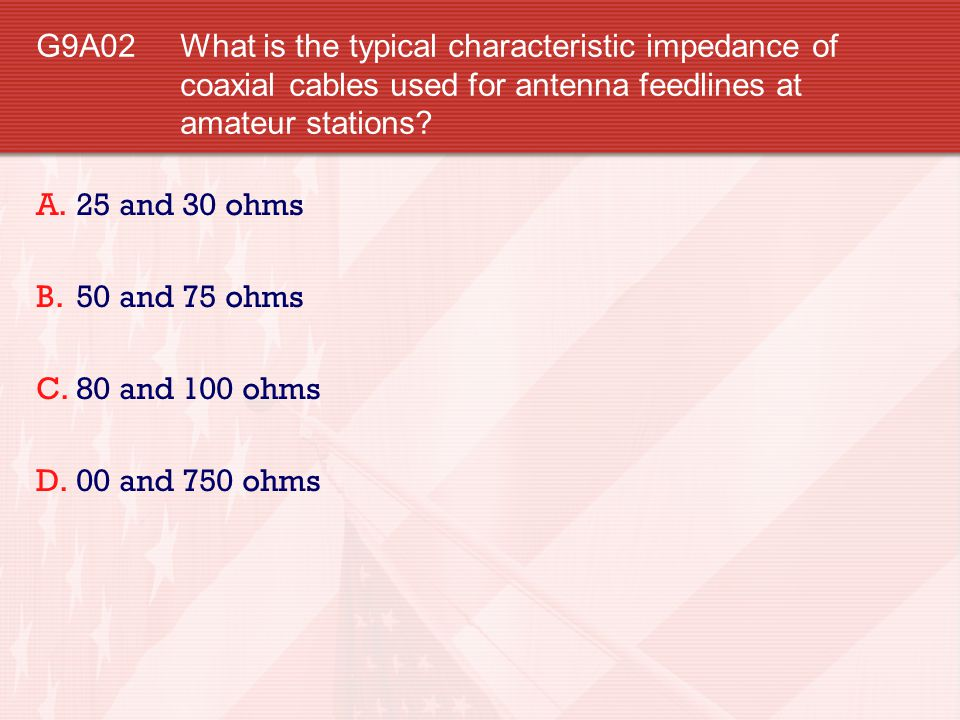 G9A02 What is the typical characteristic impedance of coaxial cables used for antenna feedlines at amateur stations