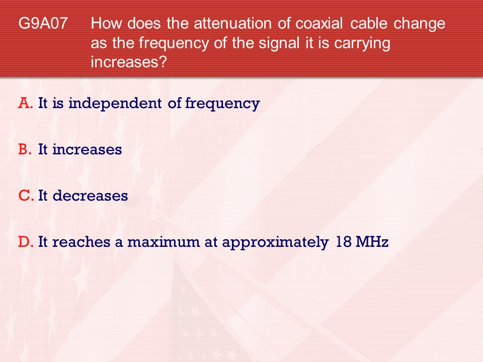 G9A07 How does the attenuation of coaxial cable change as the frequency of the signal it is carrying increases