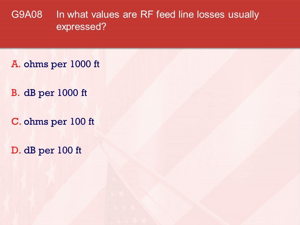 G9A08 In what values are RF feed line losses usually expressed