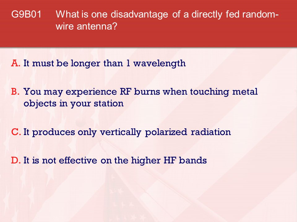 G9B01 What is one disadvantage of a directly fed random-wire antenna