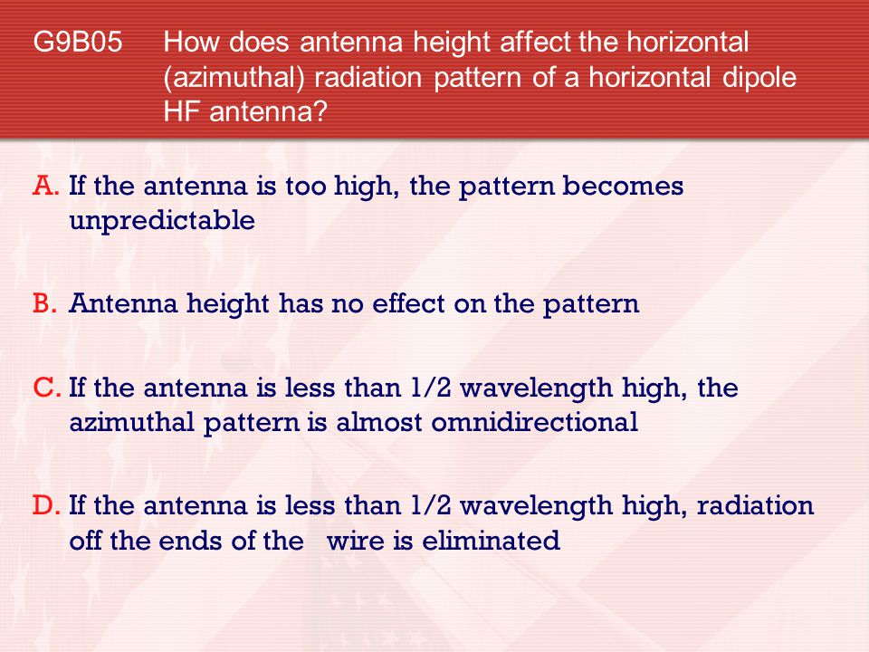 G9B05 How does antenna height affect the horizontal (azimuthal) radiation pattern of a horizontal dipole HF antenna