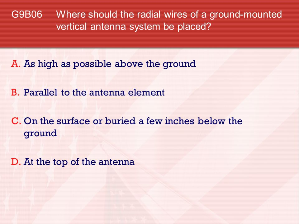 G9B06 Where should the radial wires of a ground-mounted vertical antenna system be placed
