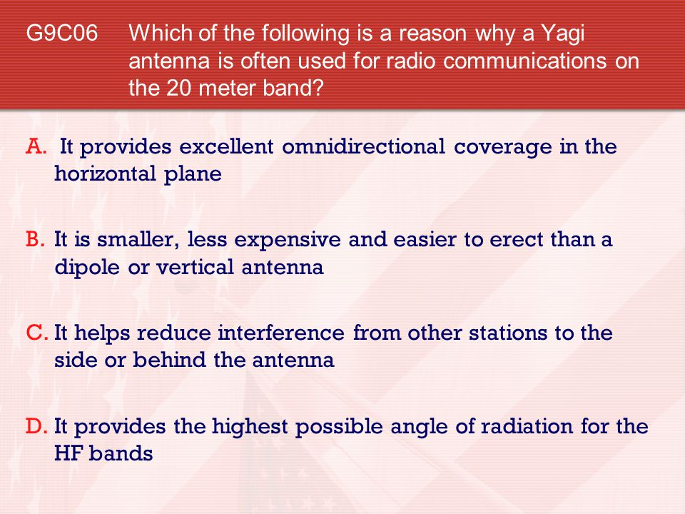 G9C06 Which of the following is a reason why a Yagi antenna is often used for radio communications on the 20 meter band