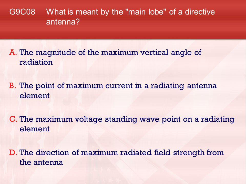 G9C08 What is meant by the main lobe of a directive antenna
