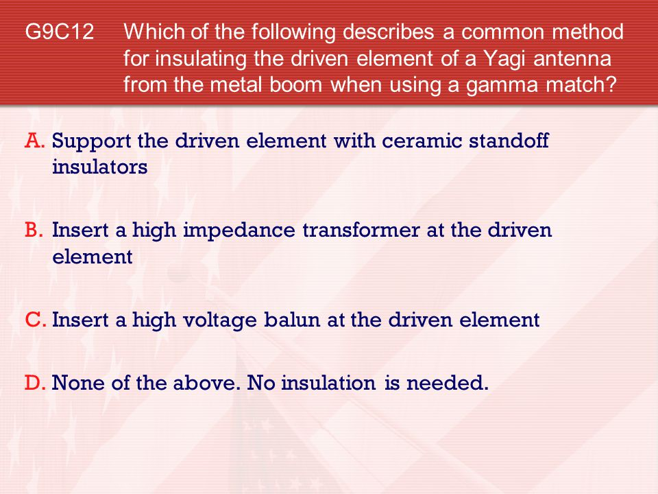 G9C12 Which of the following describes a common method for insulating the driven element of a Yagi antenna from the metal boom when using a gamma match