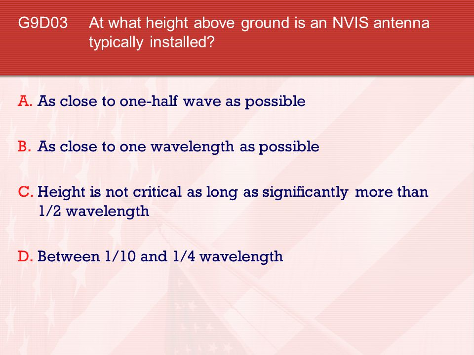 G9D03 At what height above ground is an NVIS antenna typically installed