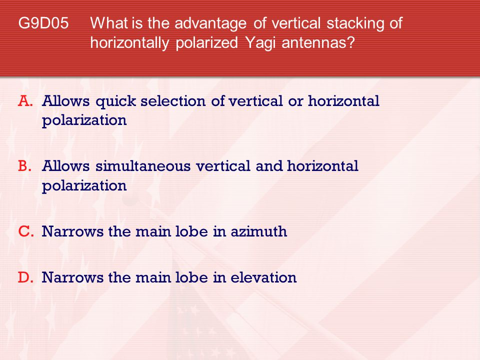 G9D05 What is the advantage of vertical stacking of horizontally polarized Yagi antennas