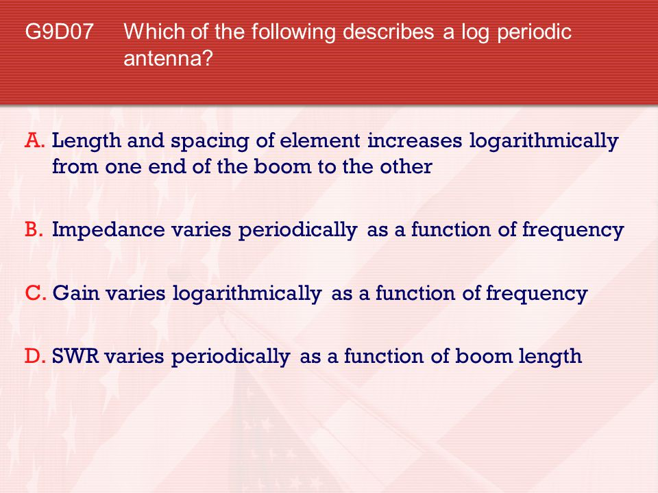 G9D07 Which of the following describes a log periodic antenna