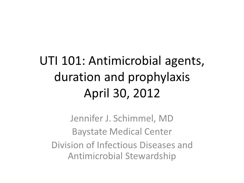 UTI 101: Antimicrobial agents, duration and prophylaxis April 30, 2012