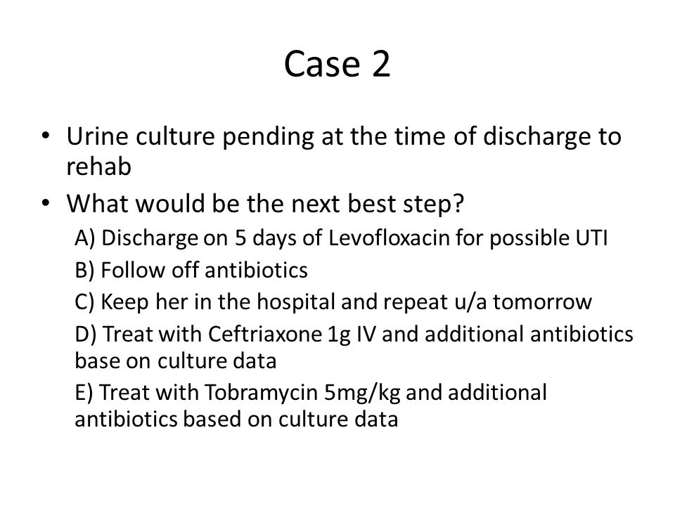 Case 2 Urine culture pending at the time of discharge to rehab