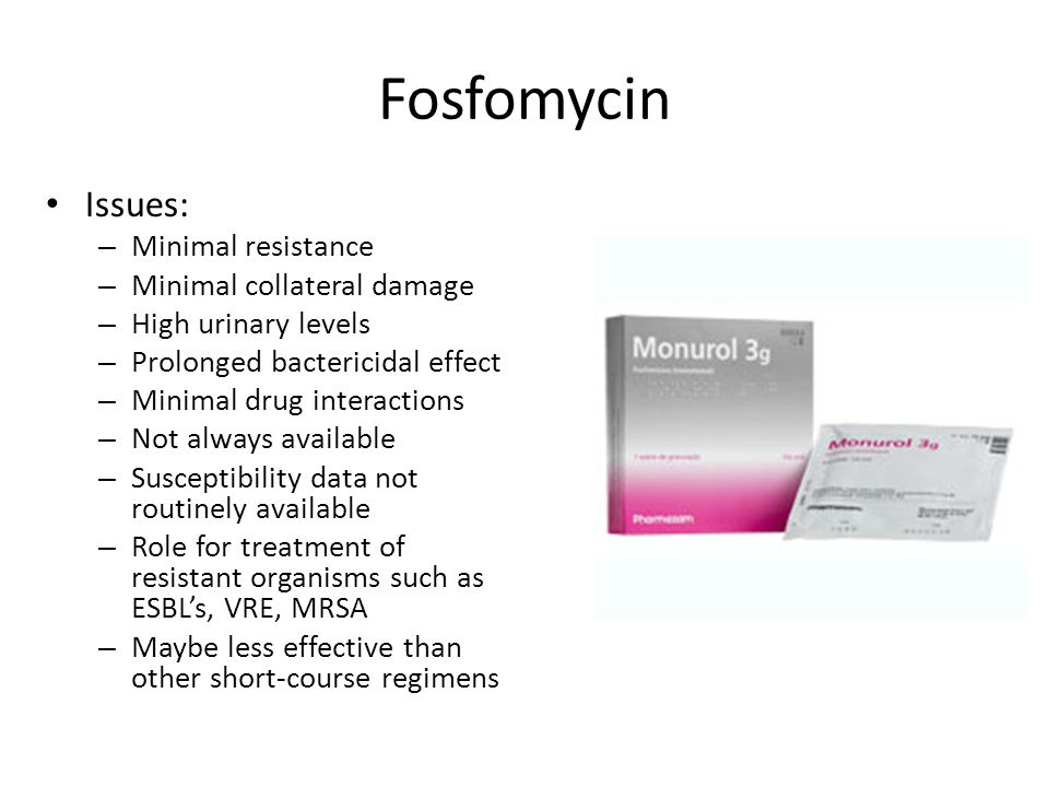 Fosfomycin Issues: Minimal resistance Minimal collateral damage