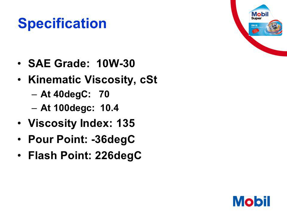 Specification SAE Grade: 10W-30 Kinematic Viscosity, cSt