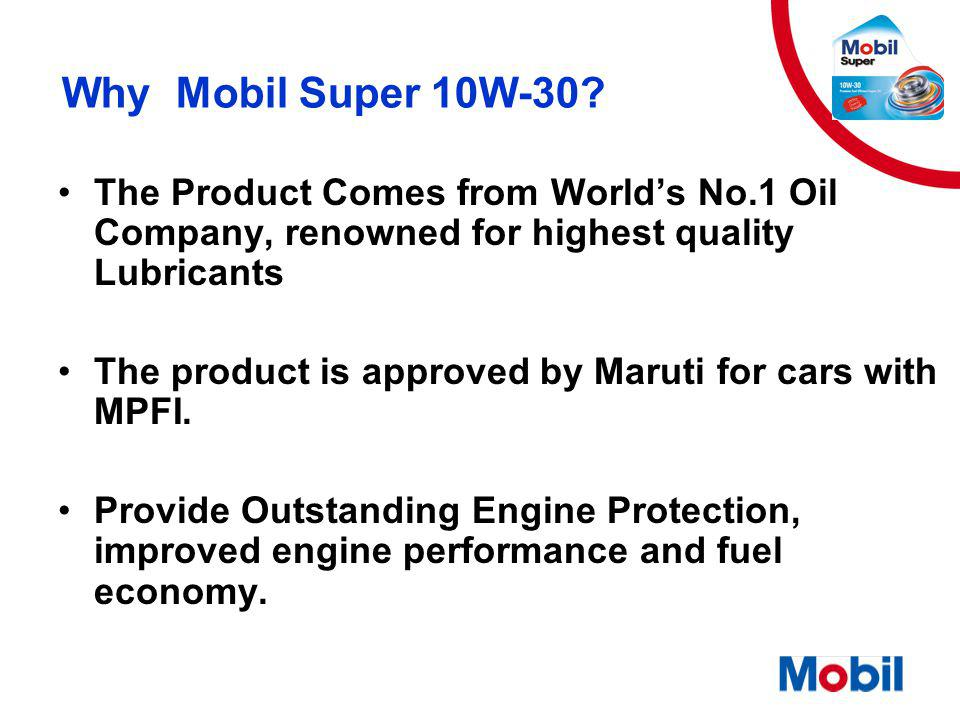 Why Mobil Super 10W-30 The Product Comes from World's No.1 Oil Company, renowned for highest quality Lubricants.