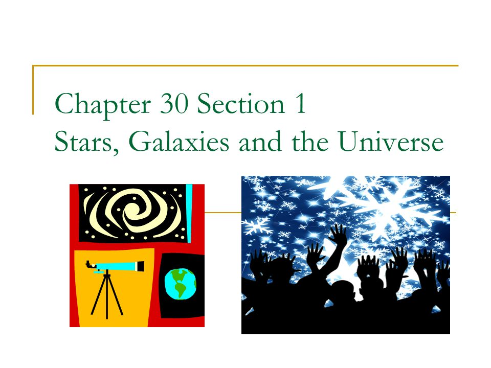 Chapter 30 Section 1 Stars, Galaxies and the Universe