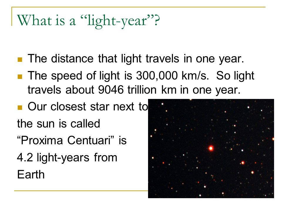What is a light-year The distance that light travels in one year.