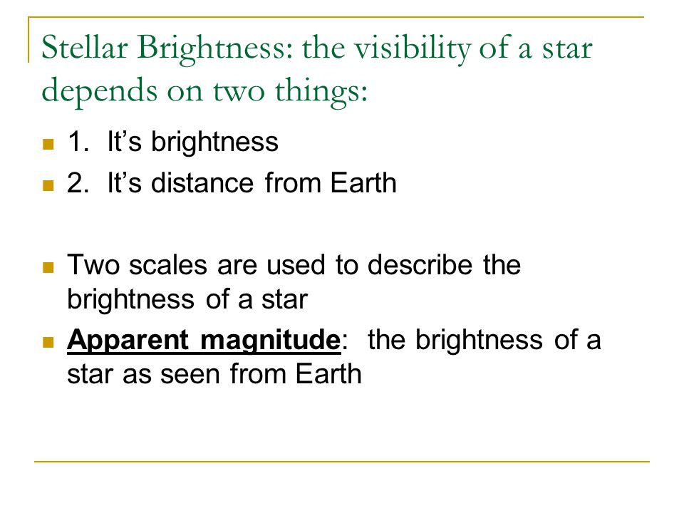 Stellar Brightness: the visibility of a star depends on two things: