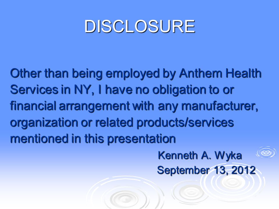 DISCLOSURE Other than being employed by Anthem Health