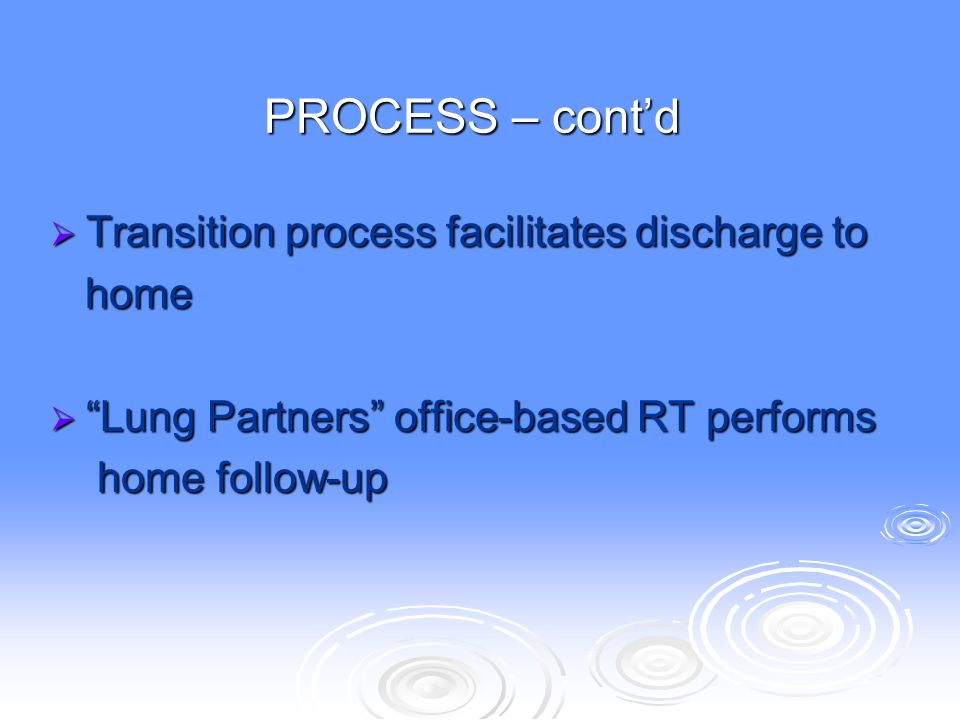 PROCESS – cont'd Transition process facilitates discharge to home