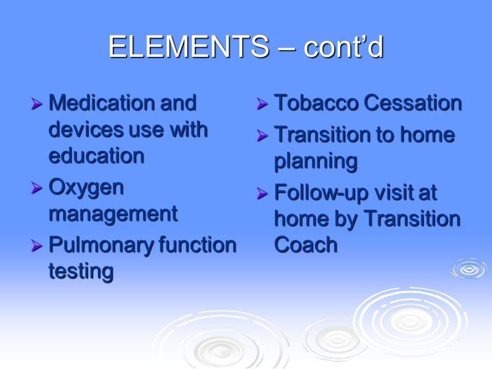 ELEMENTS – cont'd Medication and devices use with education