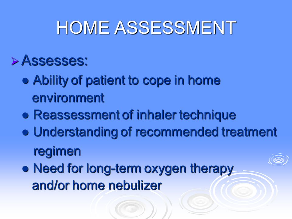 HOME ASSESSMENT Assesses: ● Ability of patient to cope in home regimen