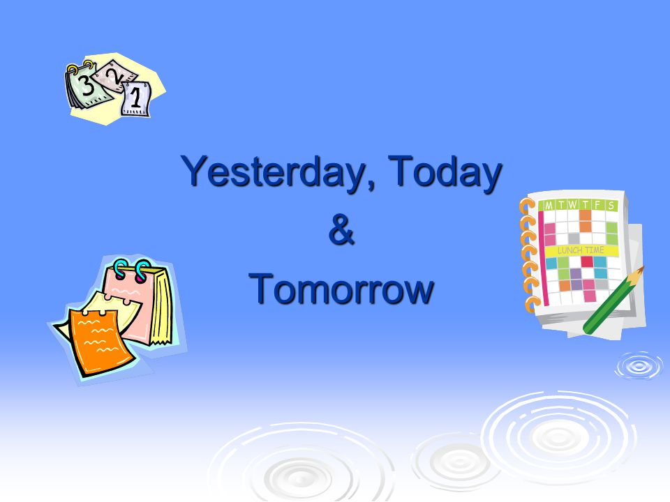 Yesterday, Today & Tomorrow