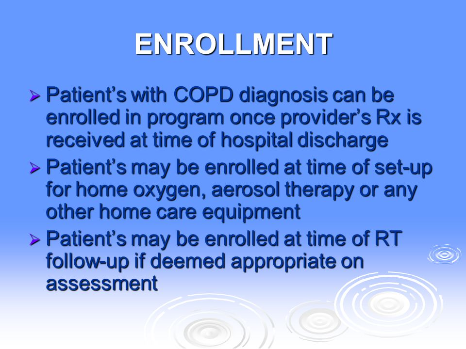 ENROLLMENT Patient's with COPD diagnosis can be enrolled in program once provider's Rx is received at time of hospital discharge.
