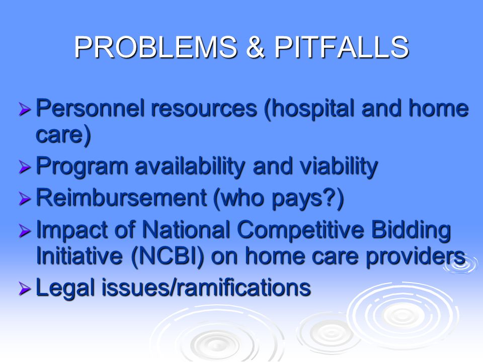 PROBLEMS & PITFALLS Personnel resources (hospital and home care)