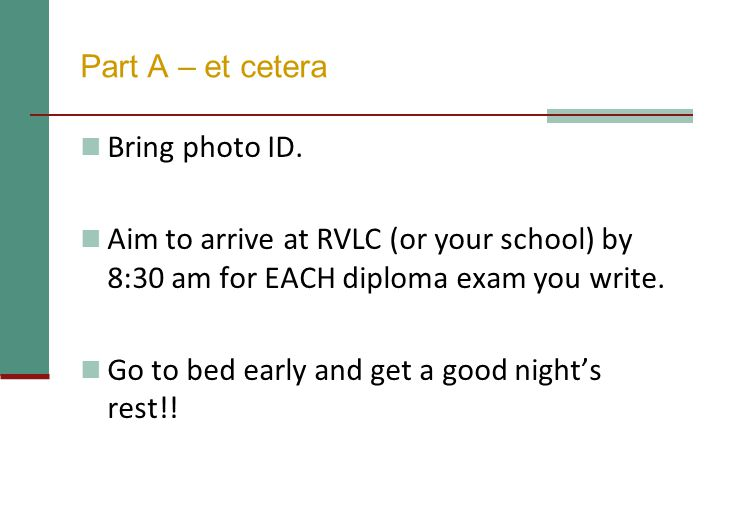 Part A – et cetera Bring photo ID. Aim to arrive at RVLC (or your school) by 8:30 am for EACH diploma exam you write.