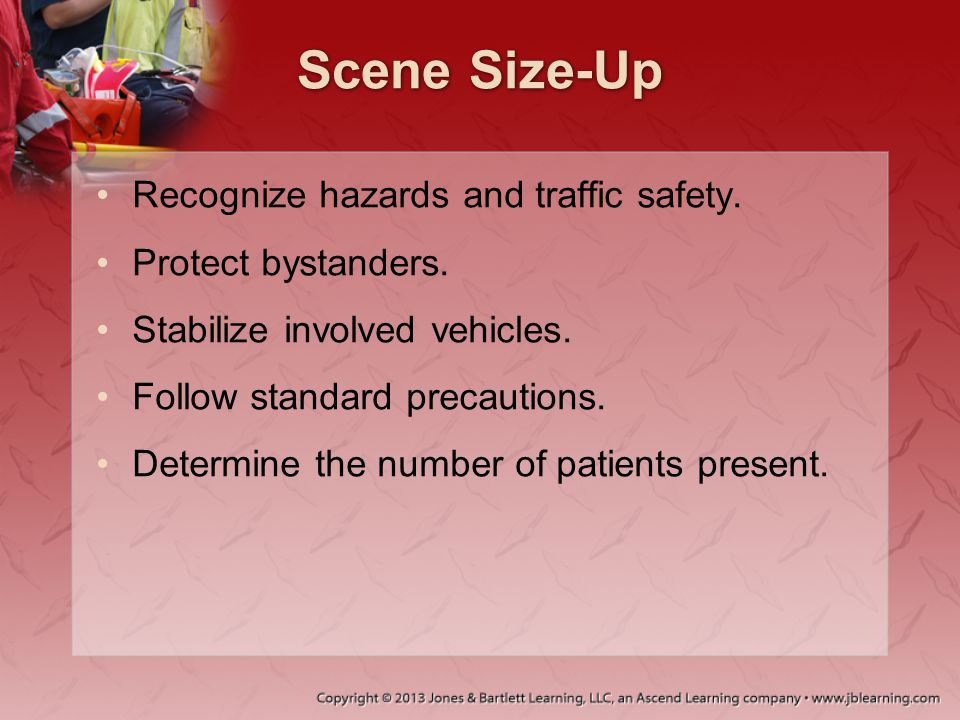Scene Size-Up Recognize hazards and traffic safety.