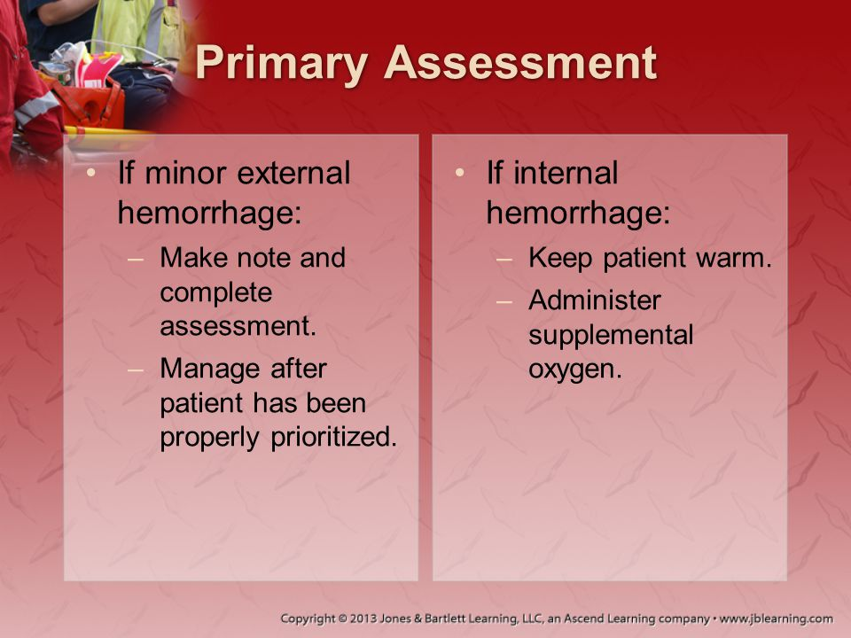 Primary Assessment If minor external hemorrhage:
