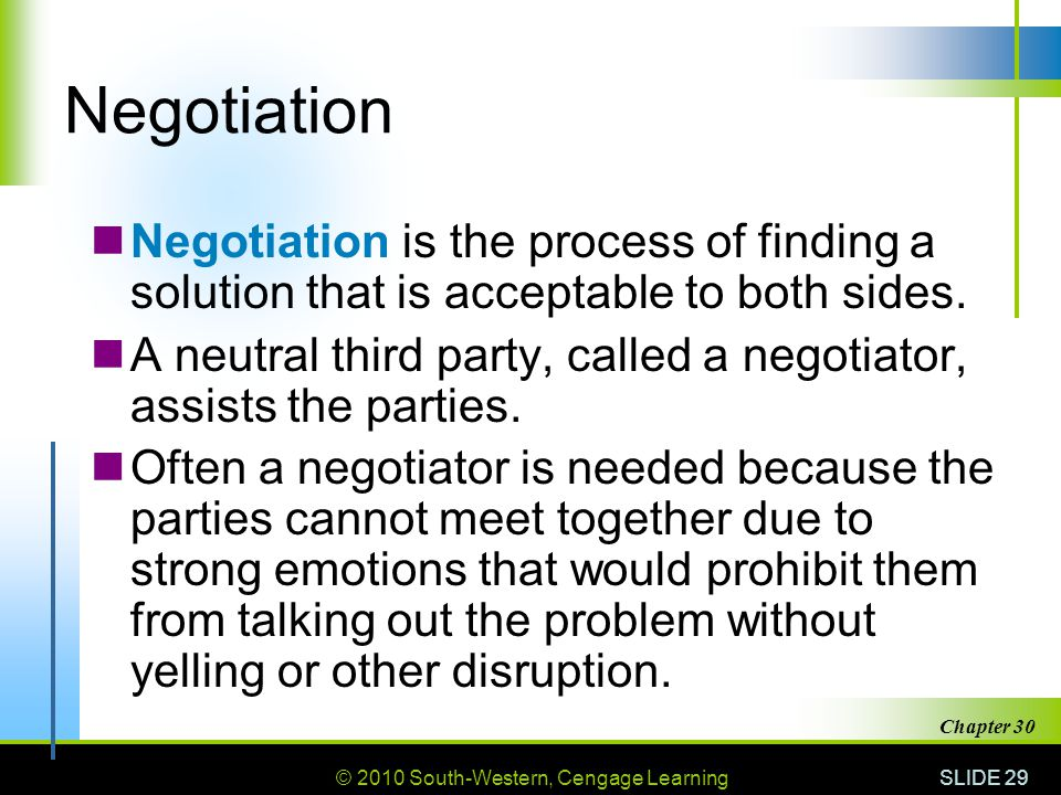 Negotiation Negotiation is the process of finding a solution that is acceptable to both sides.