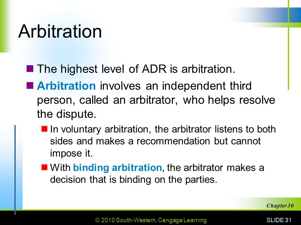 Arbitration The highest level of ADR is arbitration.
