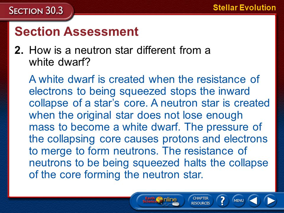 Stellar Evolution Section Assessment. 2. How is a neutron star different from a white dwarf