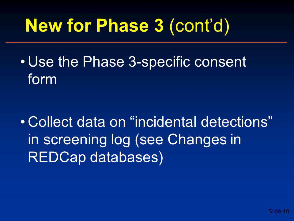 New for Phase 3 (cont'd) Use the Phase 3-specific consent form